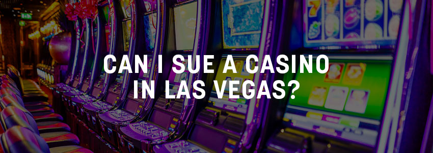 Can I sue a Casino in Las Vegas?