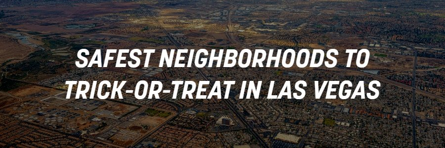 Safest Neighborhoods in Las Vegas to trick-or-treat